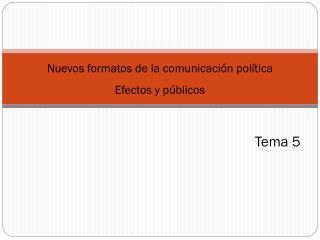 Nuevos formatos de la comunicación política Efectos y públicos