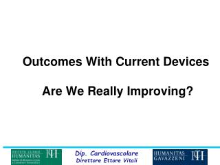 Outcomes With Current Devices  Are We Really Improving?