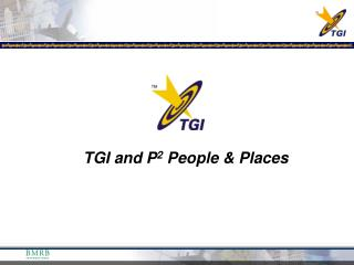 TGI and P 2  People & Places