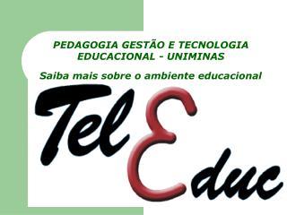 PEDAGOGIA GESTÃO E TECNOLOGIA EDUCACIONAL - UNIMINAS Saiba mais sobre o ambiente educacional