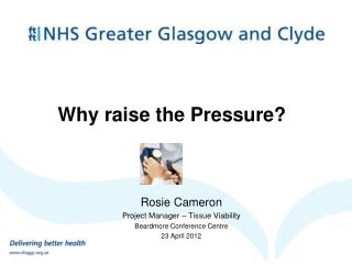 Rosie Cameron Project Manager – Tissue Viability Beardmore Conference Centre 23 April 2012