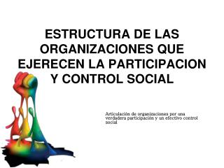 ESTRUCTURA DE LAS ORGANIZACIONES QUE EJERECEN LA PARTICIPACION Y CONTROL SOCIAL