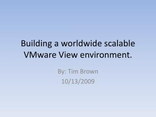 Building a worldwide scalable VMware View environment.
