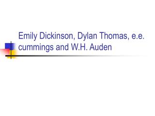 Emily Dickinson, Dylan Thomas, e.e. cummings and W.H. Auden