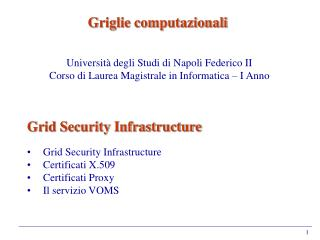 Grid Security Infrastructure Grid Security Infrastructure Certificati X.509 Certificati Proxy