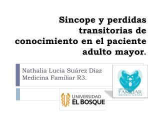 Sincope y perdidas transitorias de conocimiento en el paciente adulto mayor .