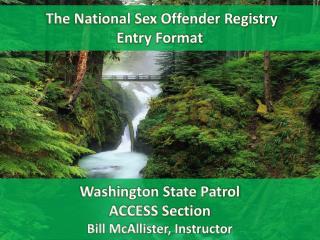Washington State Patrol ACCESS Section Bill McAllister, Instructor