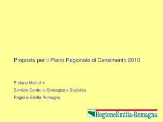 Proposte per il Piano Regionale di Censimento 2010 Stefano Michelini