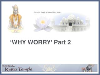 'WHY WORRY' Part 2