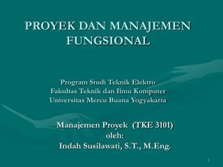 Manajemen Proyek  (TKE 3101) oleh: Indah Susilawati, S.T., M.Eng.