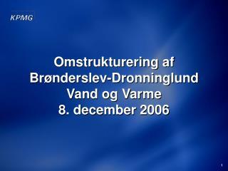 Omstrukturering af  Br�nderslev-Dronninglund Vand og Varme 8. december 2006