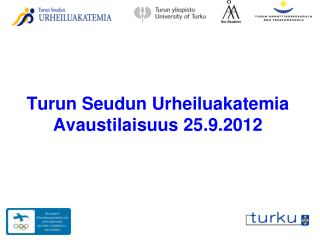 Turun Seudun Urheiluakatemia Avaustilaisuus 25.9.2012