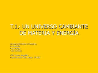 T.1.- UN UNIVERSO CAMBIANTE DE MATERIA Y ENERGÍA