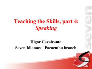 Teaching  the Skills ,  part  4: Speaking