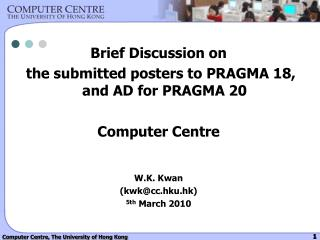 Brief Discussion on  the submitted posters to PRAGMA 18, and AD for PRAGMA 20 Computer Centre
