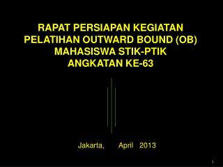 RAPAT PERSIAPAN KEGIATAN   PELATIHAN OUTWARD BOUND (OB)   MAHASISWA STIK-PTIK  ANGKATAN KE-63