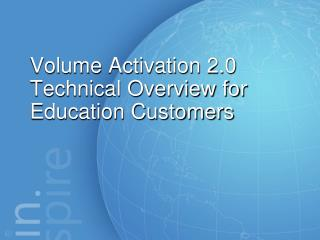 Volume Activation 2.0 Technical Overview for  Education Customers