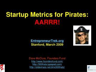 Startup Metrics for Pirates: AARRR!  EntrepreneurTrek Stanford, March 2009