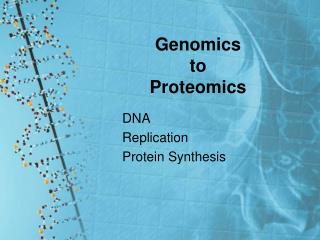Genomics  to  Proteomics
