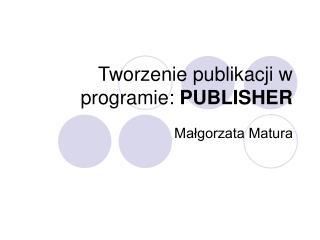 Tworzenie publikacji w programie:  PUBLISHER