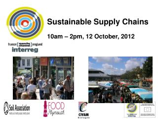Sss				 Sustainable Supply Chains 10am – 2pm, 12 October, 2012