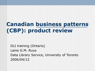Canadian business patterns (CBP): product review