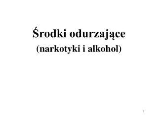 Środki odurzające (narkotyki i alkohol)