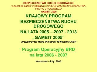 """KRAJOWY PROGRAM BEZPIECZEŃSTWA RUCHU DROGOWEGO NA LATA 2005 – 2007 - 2013 """"GAMBIT 2005"""""""