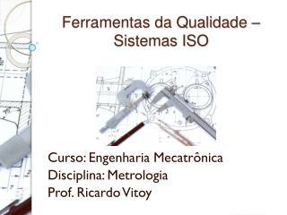 Ferramentas da Qualidade – Sistemas ISO