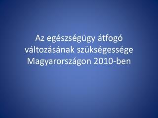 Az egészségügy átfogó változásának szükségessége Magyarországon 2010-ben