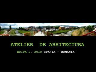 ATELIER  DE ARHITECTURA  EDITA 2. 2010  SPANIA � ROMANIA