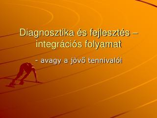 Diagnosztika és fejlesztés – integrációs folyamat