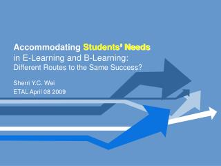 Accommodating Students  Needs  in E-Learning and B-Learning:  Different Routes to the Same Success