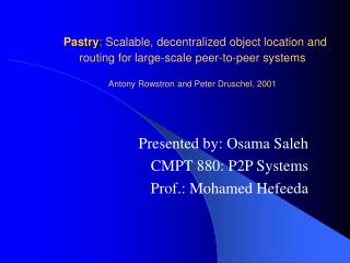Presented by: Osama Saleh CMPT 880: P2P Systems Prof.: Mohamed Hefeeda