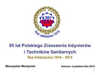 95 lat Polskiego Zrzeszenia Inżynierów  i Techników Sanitarnych Rys historyczny 1919 – 2014