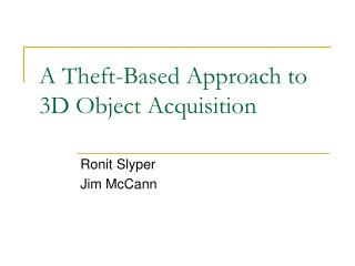 A Theft-Based Approach to 3D Object Acquisition