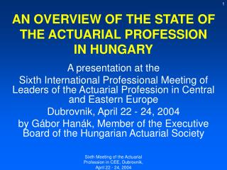 AN OVERVIEW OF THE STATE OF THE ACTUARIAL PROFESSION IN HUNGARY