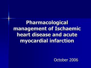 Pharmacological management of Ischaemic heart disease and acute myocardial infarction