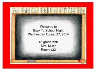 Welcome to  Back To School Night Wednesday August  27,  2014 4 th  grade with Mrs. Miller Room #22