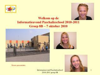 Welkom op de Informatieavond Paschalisschool 2010-2011 Groep 8B – 7 oktober 2010