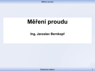 Měření proudu Ing . Jaroslav Bernkopf