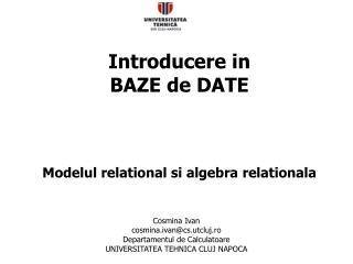 Introducere in  BAZE de DATE Modelul  relational  si  algebra  relationala