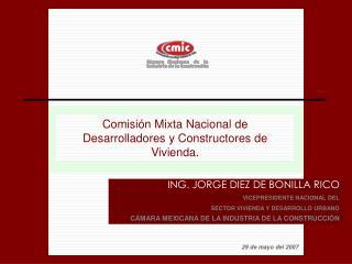 ING. JORGE DIEZ DE BONILLA RICO VICEPRESIDENTE NACIONAL DEL SECTOR VIVIENDA Y DESARROLLO URBANO