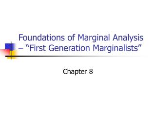 Foundations of Marginal Analysis    First Generation Marginalists
