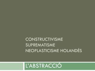 CONSTRUCTIVISME SUPREMATISME NEOPLASTICISME HOLANDÉS