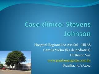 Hospital Regional da Asa Sul - HRAS Camila Vieira (R2 de pediatria) Dr Bruno Vaz
