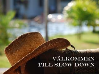 välkommen  till slow down
