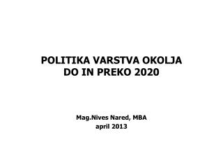 POLITIKA VARSTVA OKOLJA  DO IN PREKO 2020
