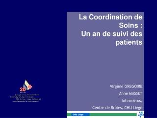 La Coordination de Soins : Un an de suivi des patients Virginie GREGOIRE  Anne MASSET