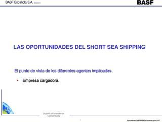 LAS OPORTUNIDADES DEL SHORT SEA SHIPPING El punto de vista de los diferentes agentes implicados.